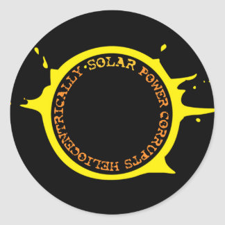 Solar power corrupts heliocentrically classic round sticker