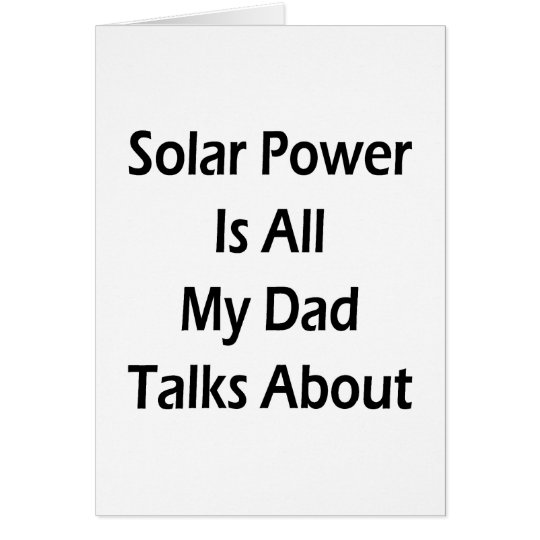 Solar Power Is All My Dad Talks About Card