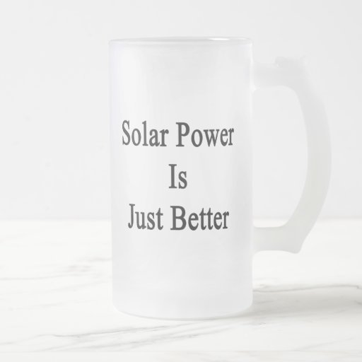 Solar Power Is Just Better 16 Oz Frosted Glass Beer Mug