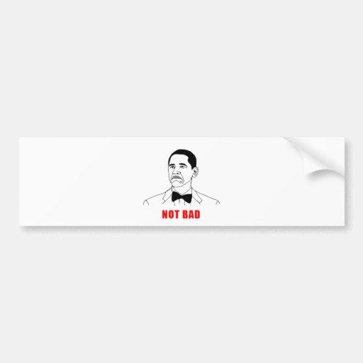 solidchainwear not bad Obama Car Bumper Sticker