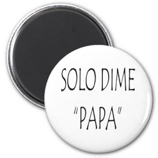 Solo Dime Papa Refrigerator Magnets