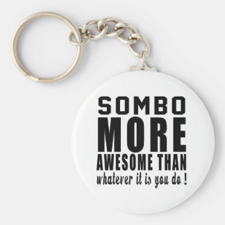 Sombo more awesome than whatever it is you do ! key chains