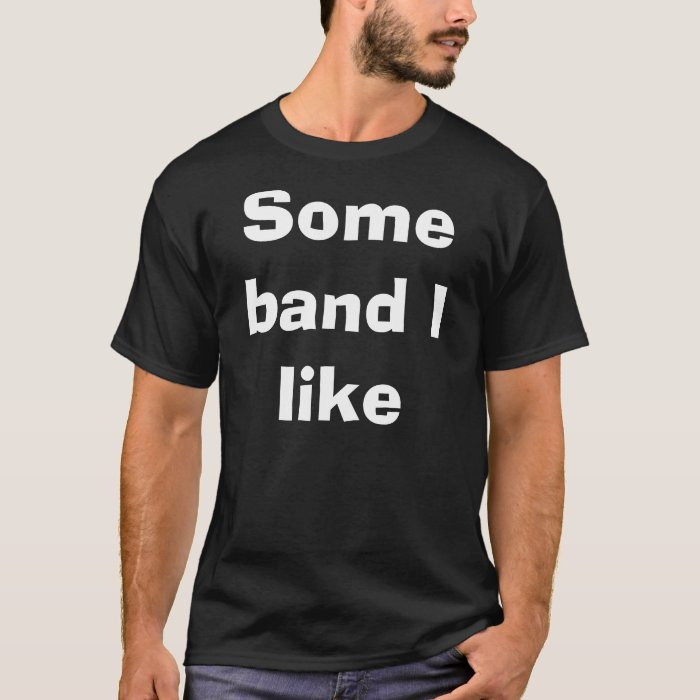Some band I Like T-Shirt