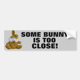 Some bunny is too close bumper sticker
