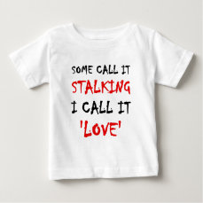 Some Call It Stalking I Call It Love Baby T-Shirt