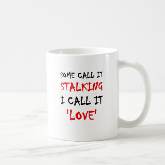 Some Call It Stalking I Call It Love Coffee Mug