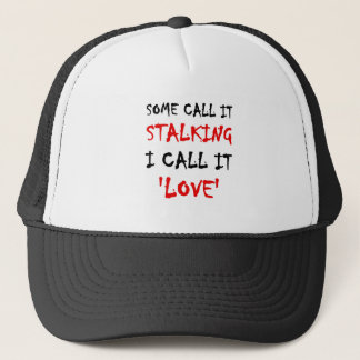 Some Call It Stalking I Call It Love Trucker Hat