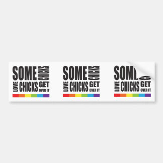 Some Chicks Love Chicks Get Over It LGBT Pride Bumper Sticker