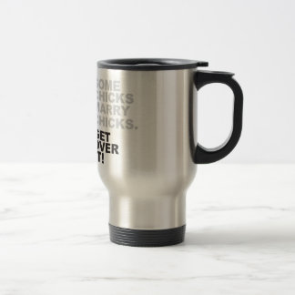 Some Chicks Marry Chicks, Get Over It! 15 Oz Stainless Steel Travel Mug