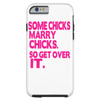 Some Chicks Marry Chicks get over it Tough iPhone 6 Case