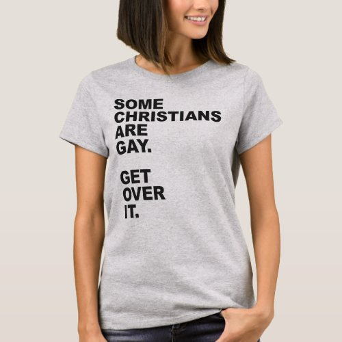 SOME CHRISTIANS ARE GAY. GET OVER IT. T-Shirt