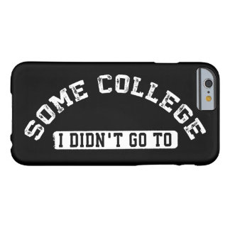 Some College I Didn't Go To Barely There iPhone 6 Case