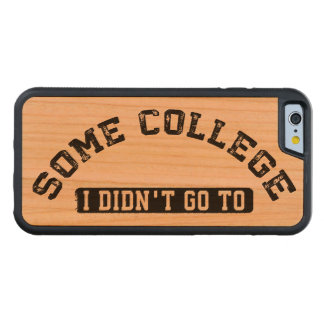 Some College I Didn't Go To Carved® Cherry iPhone 6 Bumper Case