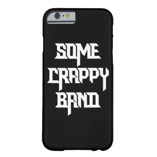 Some Crappy Band Barely There iPhone 6 Case