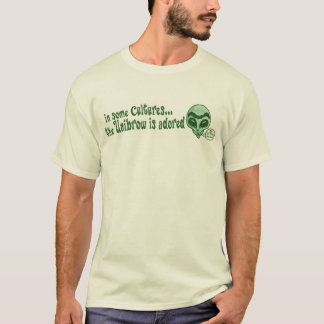 Some Cultures Adore Unibrow T-Shirt