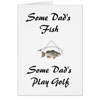 Some Dad's Fish, Some Dad's Play Golf Greeting Card