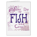 Some day my Fish will come card