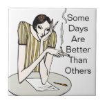 Some Days Are Better Than Others Ceramic Tile