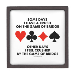 Some Days I Have A Crush On The Game Of Bridge Premium Keepsake Boxes