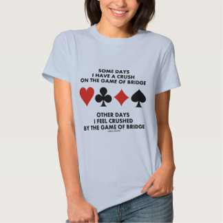Some Days I Have A Crush On The Game Of Bridge Tshirt