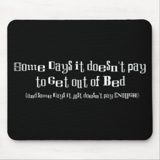 Some Days It Doesn't Pay Mouse Pad