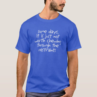 Some days it is just not worth T-Shirt