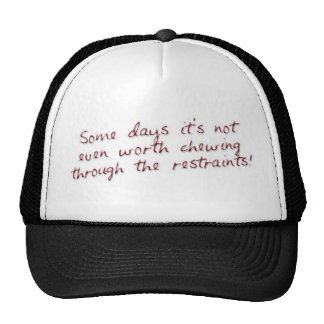 Some days it's not even worth chewing through the  trucker hat