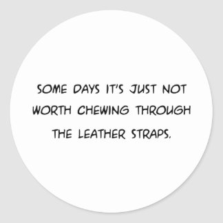 Some Days Its Not Worth Chewing ... Leather Straps Classic Round Sticker