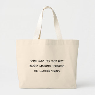 Some Days Its Not Worth Chewing ... Leather Straps Large Tote Bag
