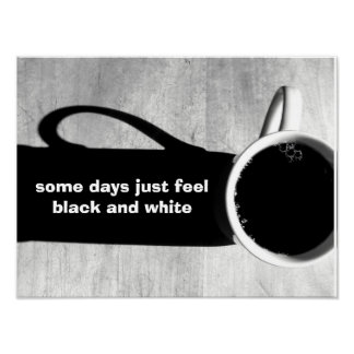 Some days just feel black and white poster