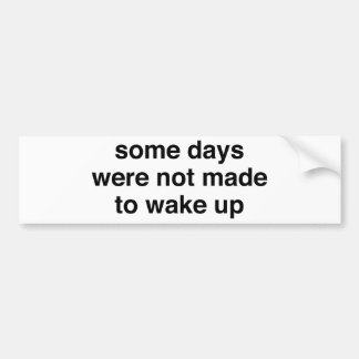 Some Days Were Not Made To Wake Up Bumper Sticker