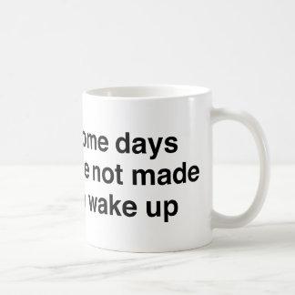 Some Days Were Not Made To Wake Up Coffee Mug