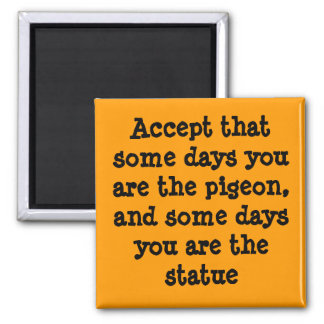 Some days you are the pigion 2 inch square magnet
