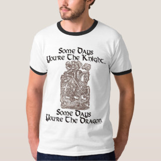 Some Days You're the Knight... T-Shirt