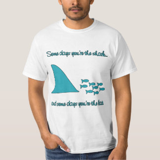 Some Days You're the Shark T-shirt