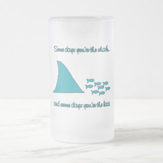 Some Days You're the Shark T-shirt Frosted Glass Beer Mug