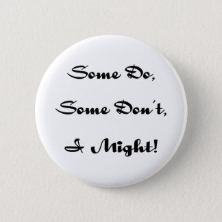 Some Do, Some Don't, I Might black Pinback Button