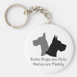 Some Dogs Are Pets, Danes Are Family Keychain