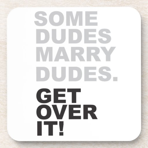 Some Dudes Marry Dudes, Get Over It! Coasters