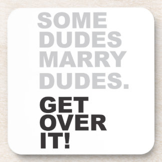 Some Dudes Marry Dudes, Get Over It! Drink Coaster