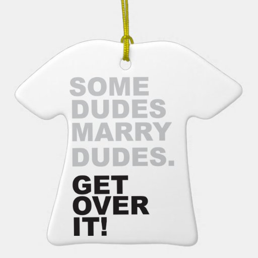 Some Dudes Marry Dudes, Get Over It! Christmas Ornament