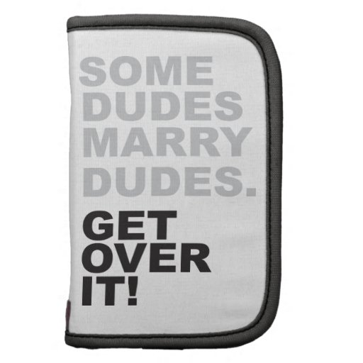 Some Dudes Marry Dudes, Get Over It! Folio Planners