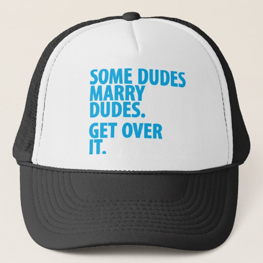 Some Dudes Marry Dudes Trucker Hat