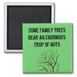 Some family trees bear an enormous crop of nuts... 2 inch square magnet