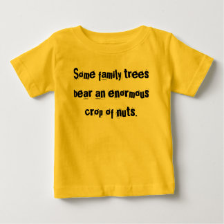 Some family trees bear an enormous crop of nuts. baby T-Shirt