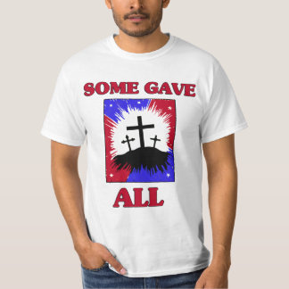 """Some Gave All""  Patriotic T-Shirt"