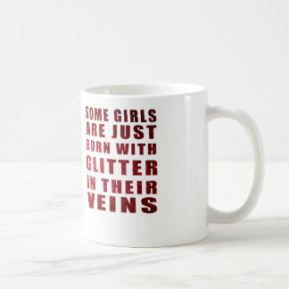 some girls are born with glitter coffee mug