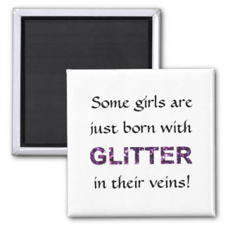 Some Girls Born With Glitter in Their Veins! 2 Inch Square Magnet