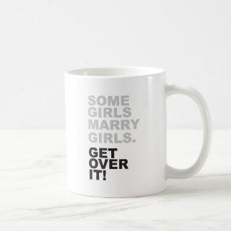 Some Girls Marry Girls, Get Over It! Coffee Mug