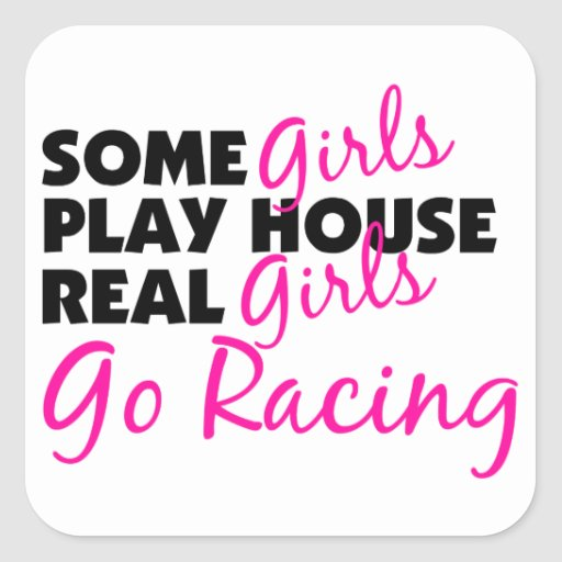 Some Girls Play House Real Girls Go Racing Square Sticker